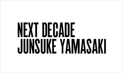 NEXT DECADE JUNSUKE YAMASAKI