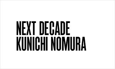 NEXT DECADE KUNICHI NOMURA